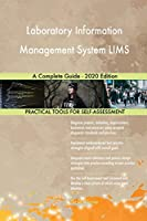 Laboratory Information Management System LIMS A Complete Guide - 2020 Edition