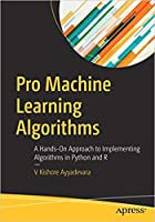PRO MACHINE LEARNING ALGORITHMS : A HANDS-ON APPROACH TO IMPLEMENTING ALGORITHMS IN PYTHON AND R