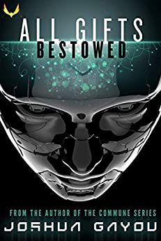 All Gifts, Bestowed: An Artificial Intelligence Thriller by [Gayou, Joshua]