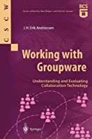 Working with Groupware: Understanding And Evaluating Collaboration Technology (Computer Supported Cooperative Work)