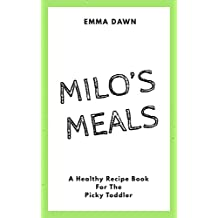 Milo's Meals: A Healthy Recipe Book For The Picky Toddler