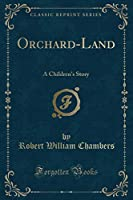 Orchard-Land: A Children's Story (Classic Reprint)