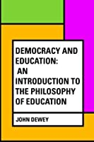 Democracy and Education: An Introduction to the Philosophy of Education [並行輸入品]