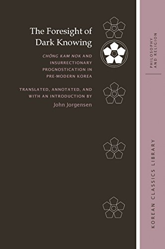 The Foresight of Dark Knowing: Chŏng Kam nok and Insurrectionary Prognostication in Pre-Modern Korea (Korean Classics Library: Philosophy and Religion)
