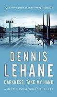 Darkness, Take My Hand by Dennis Lehane(1905-06-28)