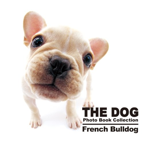 THE DOG Photo Book Collection French Bulldog (THE DOG Photo Book Collection)