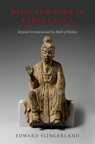 Mind and Body in Early China: Beyond Orientalism and the Myth of Holism (English Edition)