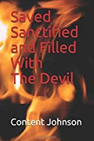 Saved, Sanctified, and Filled With the Devil: 7 Reasons Why I Loved God But Hated the Church and My Redemption From It All