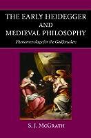 The Early Heidegger & Medieval Philosophy: Phenomenology for the Godforsaken