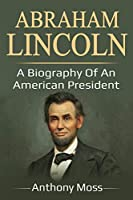 Abraham Lincoln: A biography of an American President