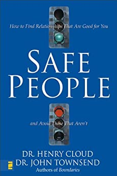 Safe People: How to Find Relationships That Are Good for You and Avoid Those That Aren't by [Cloud, Henry, Townsend, John]