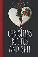 Christmas Recipes And Shit: Christmas Cookie Baking Recipe Journal to Write In for Women