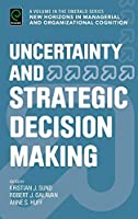 Uncertainty and Strategic Decision Making (New Horizons in Managerial and Organizational Cognition)