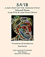 SA'IB  A SUFI POET OF THE 'INDIAN STYLE'  Selected Poems: (Large Print & Large Format Edition)