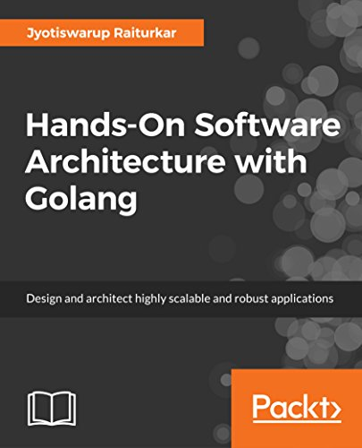 Hands-On Software Architecture with Golang: Design and architect highly scalable and robust applications