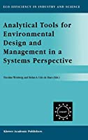 Analytical Tools for Environmental Design and Management in a Systems Perspective: The Combined Use of Analytical Tools (Eco-Efficiency in Industry and Science)