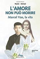 L'amore non può morire: Marcel Van, la vita - Volume 1