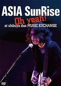 ASIA SunRise Oh! yeah at shibuya duo MUSIC EXCHANGE [DVD]