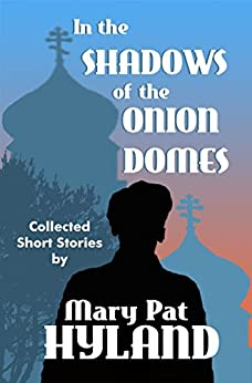 In the Shadows of the Onion Domes: Collected Short Stories by [Hyland, MaryPat]