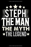 Notizbuch: Steph The Man The Myth The Legend (120 gepunktete Seiten als u.a. Tagebuch, Reisetagebuch fuer Vater, Ehemann, Freund, Kumpe, Bruder, Onkel und mehr)