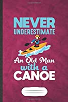 Never Underestimate an Old Man with a Canoe: Canoeing Blank Lined Notebook Write Record. Practical Dad Mom Anniversary Gift, Fashionable Funny Creative Writing Logbook, Vintage Retro 6X9 110 Page