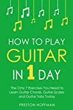How to Play Guitar: In 1 Day - The Only 7 Exercises You Need to Learn Guitar Chords, Guitar Scales and Guitar Tabs Today (Music Best Seller Book 3) (English Edition)