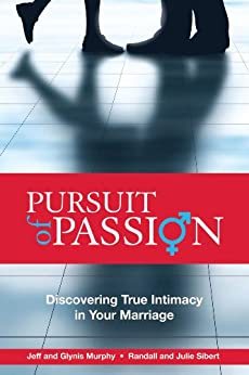 [Murphy, Jeffrey, Sibert, Julie, Murphy, Glynis, Sibert, Randall]のPursuit of Passion: Discovering True Intimacy in Your Marriage (English Edition)