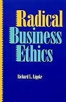 Radical Business Ethics