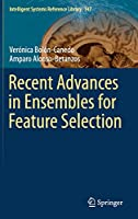 Recent Advances in Ensembles for Feature Selection (Intelligent Systems Reference Library)