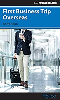 [Boon, Andy]のFirst Business Trip Overseas: Pocket Readers (Pocket Readers - Business) (English Edition)