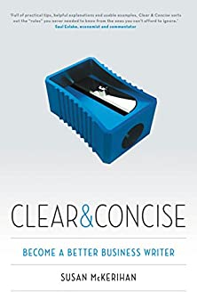 Clear and Concise: Become a Better Business Writer by [McKerihan, Susan]