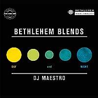 Bethlehem Blends By Dj Maestro: Day & Night