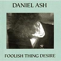 Foolish Thing Desire by Daniel Ash
