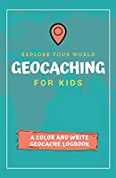 Explore Your World Geocaching for Kids: A Color and Write Geocache Logbook