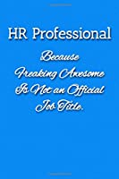 HR Professional Because Freaking Awesome is not an Official Job Title Notebook: Lined Journal, 120 Pages, 6 x 9, Human Resources Gift Journal, Blue Fence Matte Finish