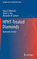 HPHT-Treated Diamonds: Diamonds Forever (Springer Series in Materials Science)