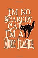 I'm No Scaredy Cat I'm A Music Teacher: Teacher Journal for Halloween Gift