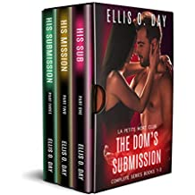 The Dom's Submission: Complete Series Books 1-3 An alpha male, dominant and submissive steamy romance (La Petite Mort Club Book 5)
