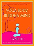Yoga Body, Buddha Mind: A Complete Manual for Physical and Spiritual Well-Being from the Founder of the Om Yoga Center by Cyndi Lee(2004-08-03)