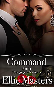 Command: A sexy Private Investigator suspense thriller romance (Changing Roles Book 1) by [Masters, Ellie]