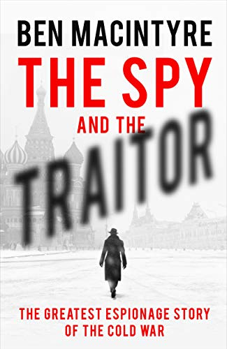 The Spy and the Traitor: The G...