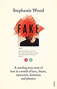 Fake: A startling true story of love in a world of liars, cheats, narcissists, fantasists and phonies