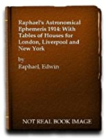 Raphael's Astronomical Ephemeris 1914: With Tables of Houses for London, Liverpool and New York