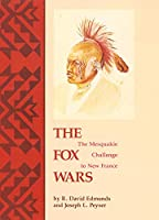 The Fox Wars: The Mesquakie Challenge to New France (The Civilization of the American Indian)