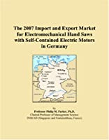 The 2007 Import and Export Market for Electromechanical Hand Saws with Self-Contained Electric Motors in Germany