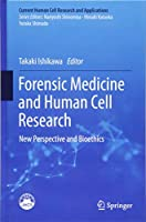 Forensic Medicine and Human Cell Research: New Perspective and Bioethics (Current Human Cell Research and Applications)