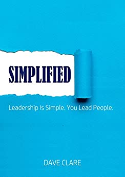 [Clare, Dave]のSIMPLIFIED: Leadership Is Simple. You Lead People. (English Edition)