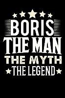 Notizbuch: Boris The Man The Myth The Legend (120 linierte Seiten als u.a. Tagebuch, Reisetagebuch fuer Vater, Ehemann, Freund, Kumpe, Bruder, Onkel und mehr)