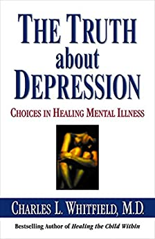 The Truth About Depression: Choices for Healing by [Whitfield, Charles]