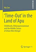 'Time-Out' in the Land of Apu: Childhoods, Bildungsmoratorium and the Middle Classes of Urban West Bengal